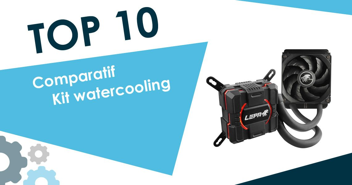 Comparatif des kits Watercooling